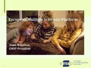 European Multiple Sclerosis Platform Anne Winslow EMSP President