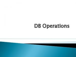 DB Operations ADO Net It is the primary