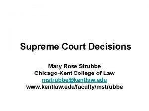 Supreme Court Decisions Mary Rose Strubbe ChicagoKent College