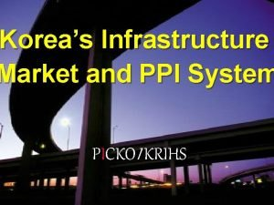 Koreas Infrastructure Market and PPI System PICKOI KRIHS