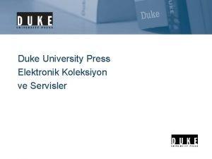 Duke University Press Elektronik Koleksiyon ve Servisler Duke