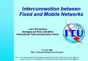 Interconnection between Fixed and Mobile Networks Lara Srivastava
