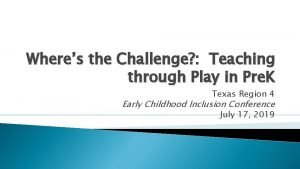 Wheres the Challenge Teaching through Play in Pre