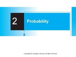 2 Probability Copyright Cengage Learning All rights reserved