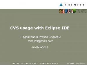 CVS usage with Eclipse IDE Raghavendra Prasad Cholleti