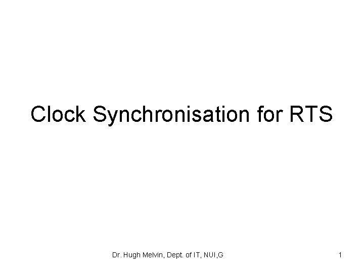 Clock Synchronisation for RTS Dr Hugh Melvin Dept
