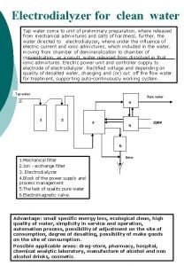 Electrodialyzer for clean water Tap water come to