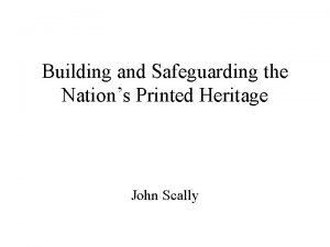 Building and Safeguarding the Nations Printed Heritage John