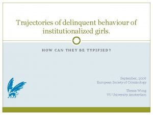 Trajectories of delinquent behaviour of institutionalized girls HOW