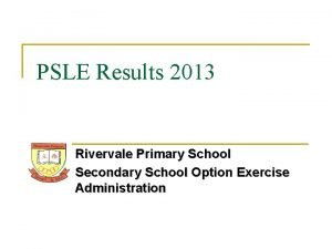 PSLE Results 2013 Rivervale Primary School Secondary School