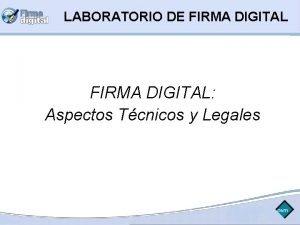 LABORATORIO DE FIRMA DIGITAL Aspectos Tcnicos y Legales