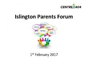 Islington Parents Forum 1 st February 2017 What