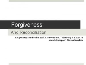 Forgiveness And Reconciliation Forgiveness liberates the soul it