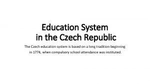 Education System in the Czech Republic The Czech