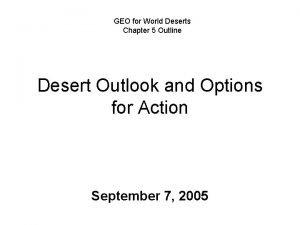 GEO for World Deserts Chapter 5 Outline Desert