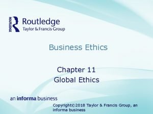 Business Ethics Chapter 11 Global Ethics Copyright 2018