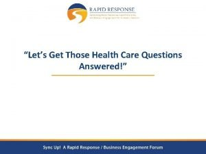 Lets Get Those Health Care Questions Answered Rapid