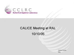 CALICE Meeting at RAL 101005 Jamie Crooks RAL