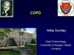COPD Attila Somfay Dept Pulmonology University of Szeged