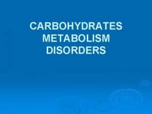 CARBOHYDRATES METABOLISM DISORDERS GLUCOSE METABOLISM the cornerstone of