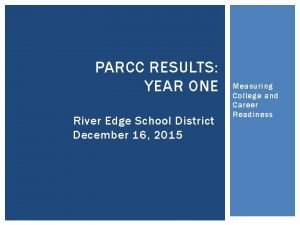 PARCC RESULTS YEAR ONE River Edge School District