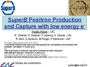 Super B Positron Production and Capture with low