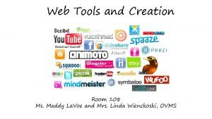 Web Tools and Creation Room 108 Ms Maddy
