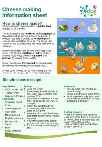 Cheese making information sheet How is cheese made