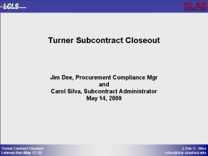 Turner Subcontract Closeout Jim Dee Procurement Compliance Mgr