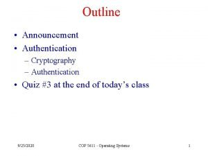 Outline Announcement Authentication Cryptography Authentication Quiz 3 at