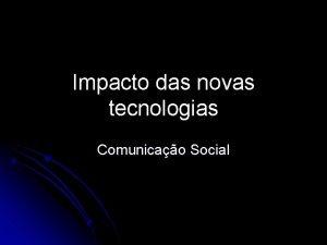 Impacto das novas tecnologias Comunicao Social Impacto das