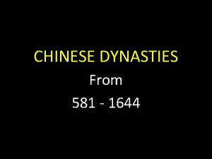 CHINESE DYNASTIES From 581 1644 Sui 581 618