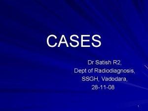 CASES Dr Satish R 2 Dept of Radiodiagnosis