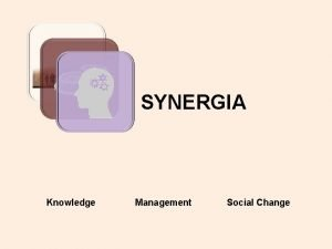 SYNERGIA Knowledge Management Social Change SYNERGIA Knowledge and