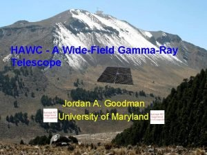 HAWC A WideField GammaRay Telescope Jordan A Goodman