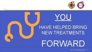 YOU HAVE HELPED BRING NEW TREATMENTS FORWARD IAFF