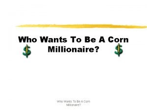 Who Wants To Be A Corn Millionaire 1