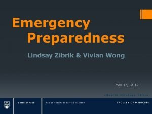 Emergency Preparedness Lindsay Zibrik Vivian Wong May 17