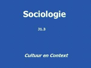 Sociologie J 1 3 Cultuur en Context Bezetting