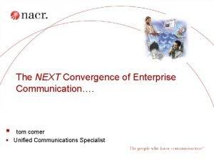 The NEXT Convergence of Enterprise Communication tom comer