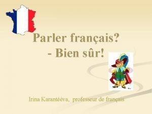 Parler franais Bien sr Irina Karantva professeur de