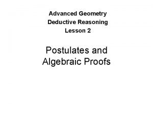Advanced Geometry Deductive Reasoning Lesson 2 Postulates and