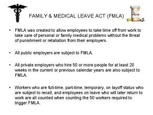 FAMILY MEDICAL LEAVE ACT FMLA FMLA was created