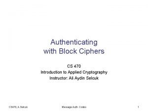 Authenticating with Block Ciphers CS 470 Introduction to