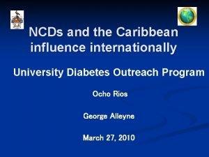 NCDs and the Caribbean influence internationally University Diabetes