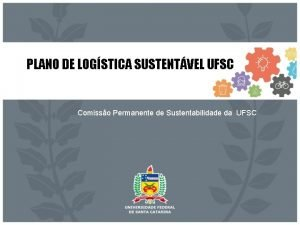 PLANO DE LOGSTICA SUSTENTVEL UFSC Comisso Permanente de