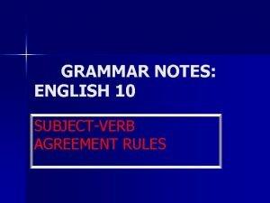 GRAMMAR NOTES ENGLISH 10 SUBJECTVERB AGREEMENT RULES SUBJECTVERB