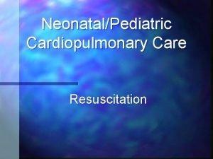 NeonatalPediatric Cardiopulmonary Care Resuscitation 2 When To Resuscitate