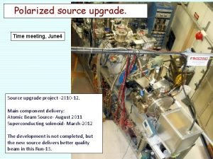 Polarized source upgrade Time meeting June 4 Source