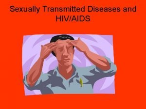 Sexually Transmitted Diseases and HIVAIDS What You Should